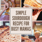 Simple Sourdough Recipe: The Best Method for Busy Mamas