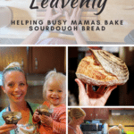 Busy Mamas CAN Bake Sourdough Bread for their Families!